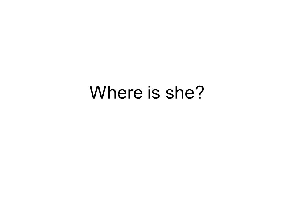 Kde je (ona)?