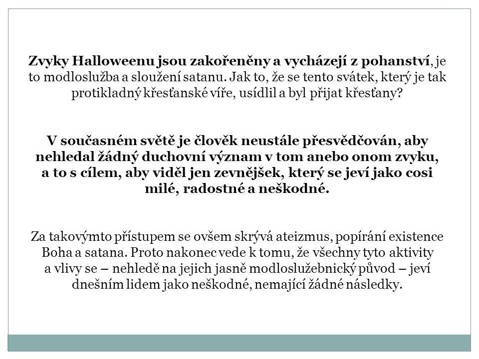 Zvyky Halloweenu jsou zakořeněny a vycházejí z pohanství, je to modloslužba a sloužení satanu. Jak to, že se tento svátek, který je tak protikladný kř