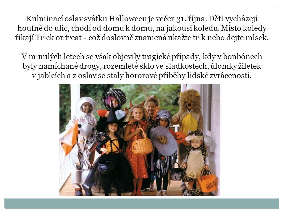 Kulminací oslav svátku Halloween je večer 31. října. Děti vycházejí houfně do ulic, chodí od domu k domu, na jakousi koledu. Místo koledy říkají Trick