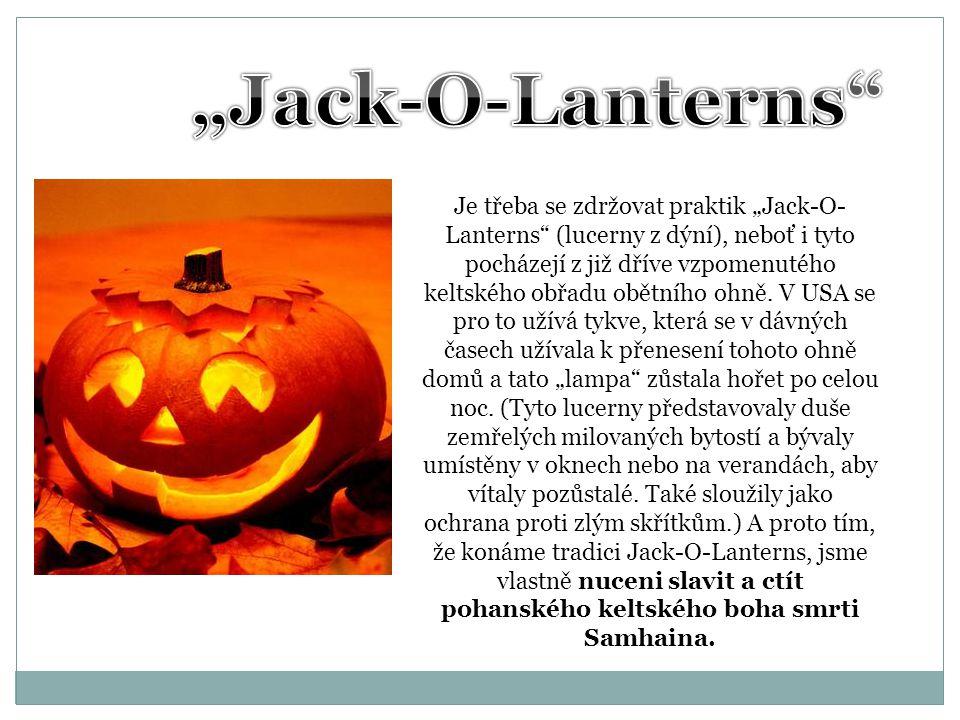 """Je třeba se zdržovat praktik """"Jack-O- Lanterns"""" (lucerny z dýní), neboť i tyto pocházejí z již dříve vzpomenutého keltského obřadu obětního ohně. V US"""