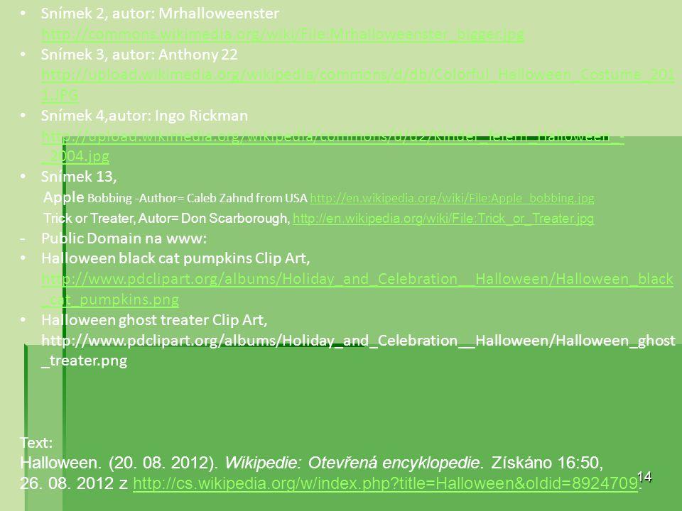 14 Zdroje: Všechny uveřejněné odkazy /cit.2011-09-01/ dostupné pod licencí -Creative Commons na www: Snímek 2, autor: Mrhalloweenster http://commons.w