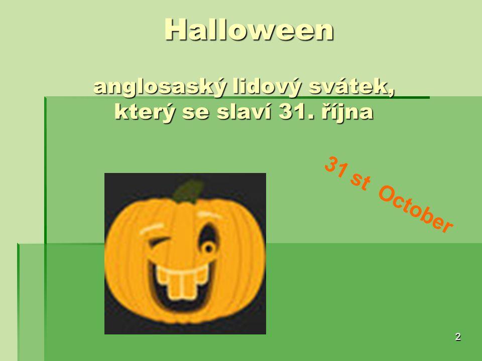 Halloween anglosaský lidový svátek, který se slaví 31. října Halloween anglosaský lidový svátek, který se slaví 31. října 2 31 st October