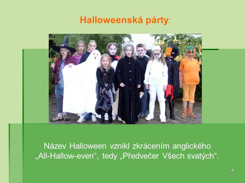 """Halloweenská párty : 4 Název Halloween vznikl zkrácením anglického """"All-Hallow-even"""", tedy """"Předvečer Všech svatých""""."""