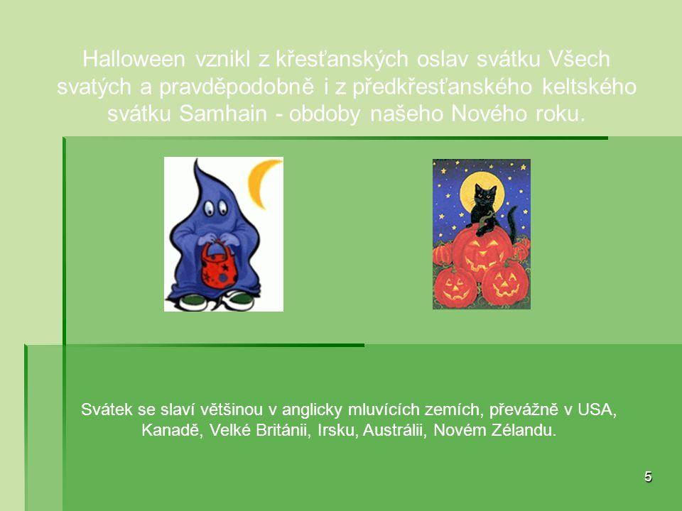Svátek se slaví většinou v anglicky mluvících zemích, převážně v USA, Kanadě, Velké Británii, Irsku, Austrálii, Novém Zélandu. 5 Halloween vznikl z kř
