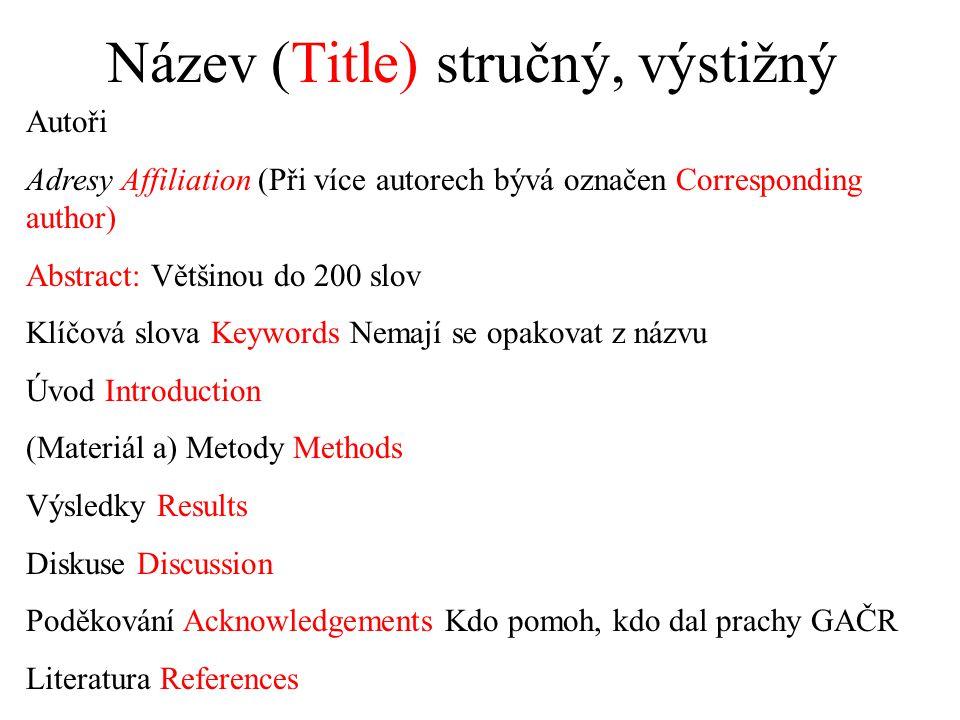 Název (Title) stručný, výstižný Autoři Adresy Affiliation (Při více autorech bývá označen Corresponding author) Abstract: Většinou do 200 slov Klíčová
