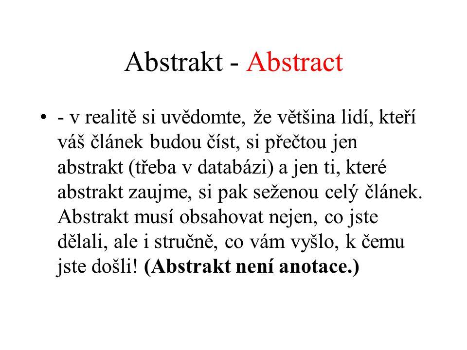 Abstrakt - Abstract - v realitě si uvědomte, že většina lidí, kteří váš článek budou číst, si přečtou jen abstrakt (třeba v databázi) a jen ti, které