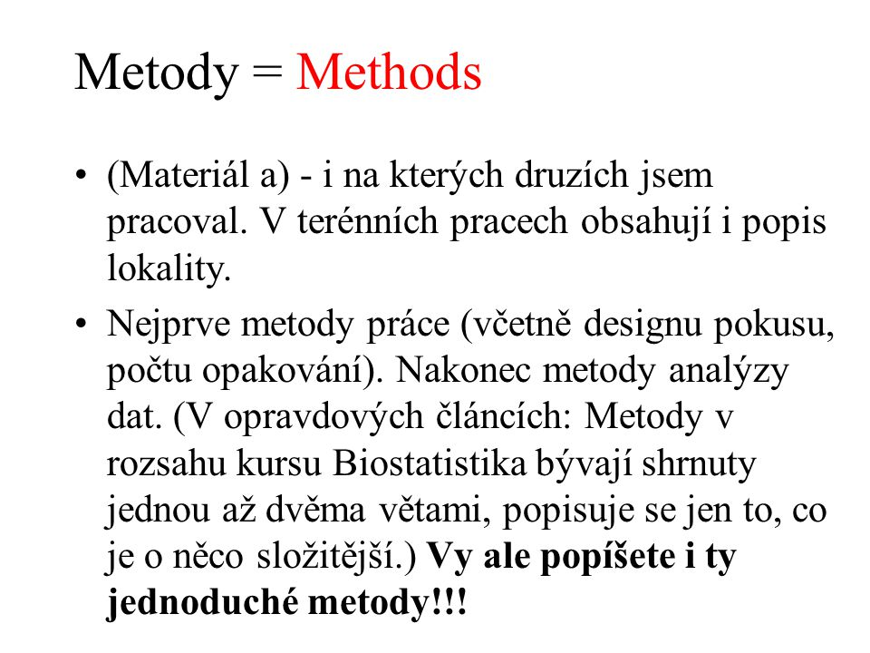 Metody = Methods (Materiál a) - i na kterých druzích jsem pracoval. V terénních pracech obsahují i popis lokality. Nejprve metody práce (včetně design
