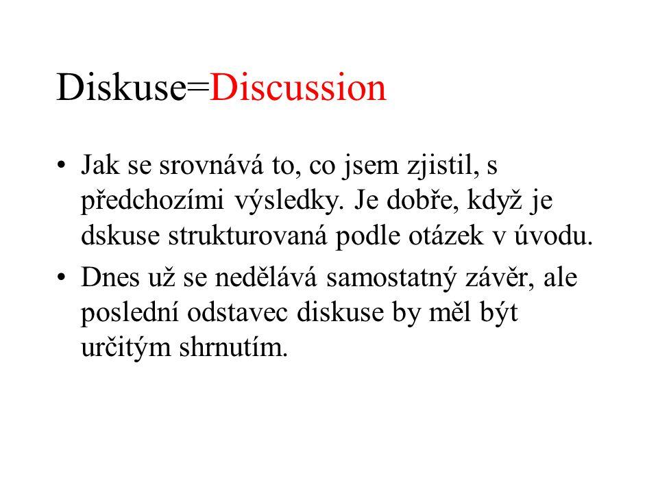 Diskuse=Discussion Jak se srovnává to, co jsem zjistil, s předchozími výsledky. Je dobře, když je dskuse strukturovaná podle otázek v úvodu. Dnes už s