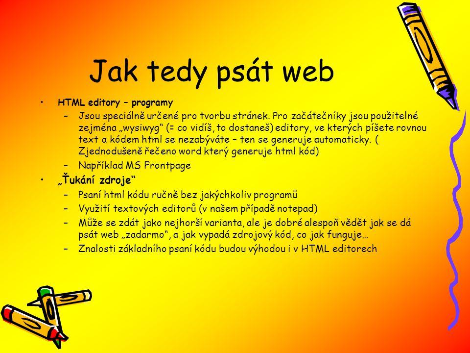 Jak tedy psát web HTML editory – programy –Jsou speciálně určené pro tvorbu stránek.