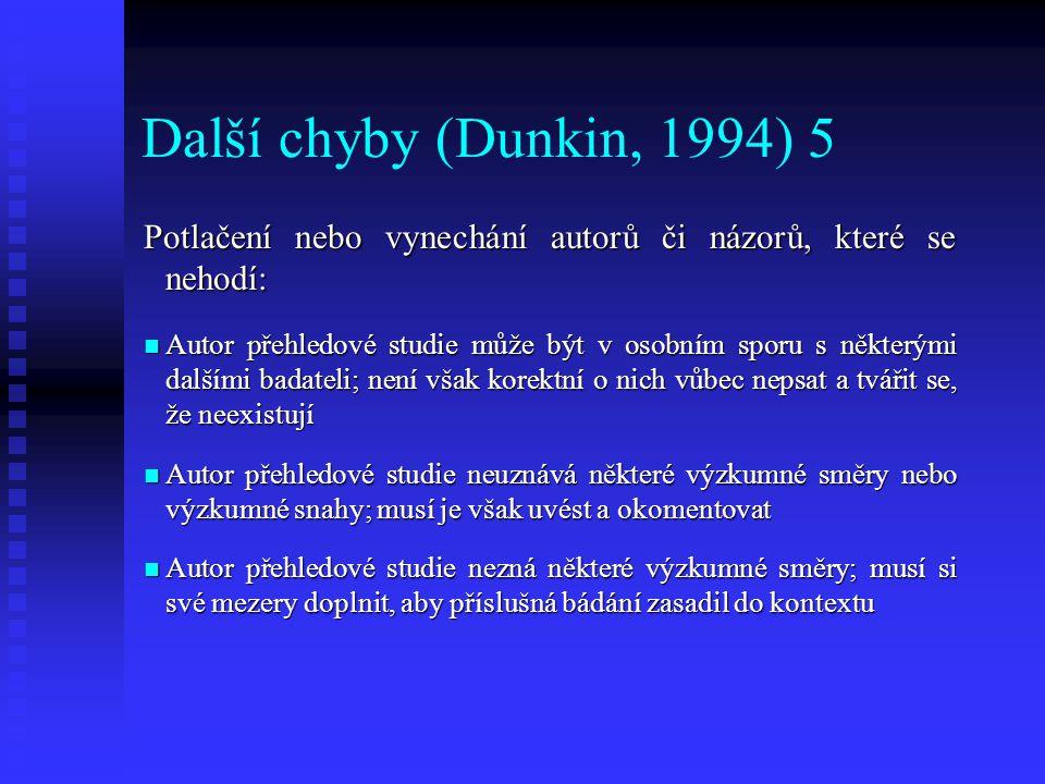 Chyby při formulování obecnějších závěrů (Dunkin, 1994) 6 Konsekventně vzniklé chyby, Konsekventně vzniklé chyby, chyby logicky vyplývající z předchozích pochybení: chyby logicky vyplývající z předchozích pochybení: chyby při přípravě podkladů chyby při přípravě podkladů + chyby při zpracování podkladů = nekvalitní syntéza chyby při zpracování podkladů = nekvalitní syntéza