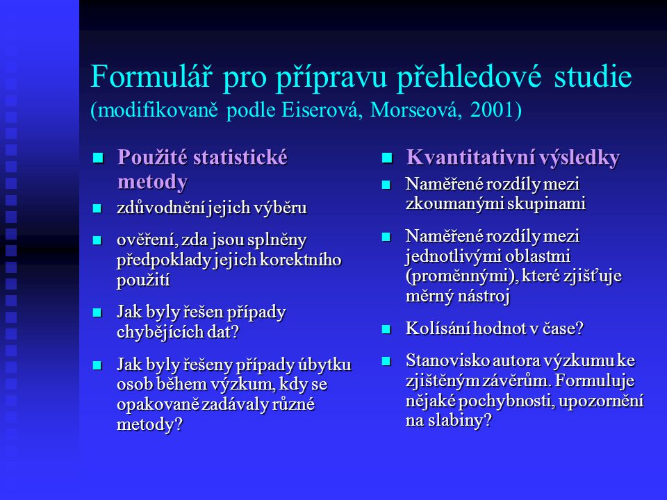 Formulář pro přípravu přehledové studie (modifikovaně podle Eiserová, Morseová, 2001) Použité statistické metody Použité statistické metody zdůvodnění