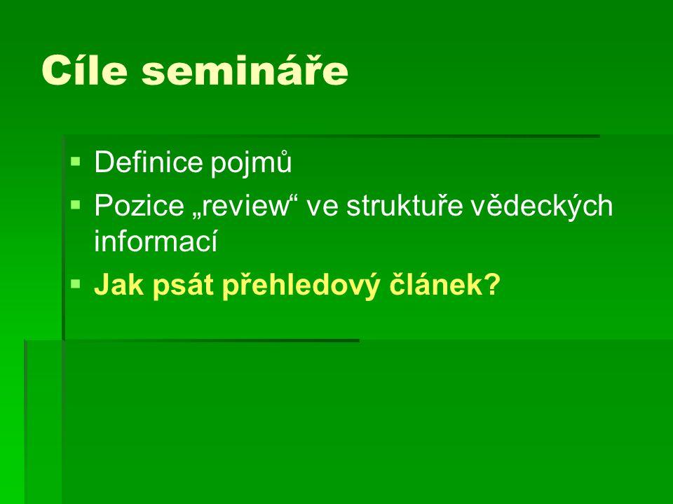 """Cíle semináře   Definice pojmů   Pozice """"review"""" ve struktuře vědeckých informací   Jak psát přehledový článek?"""