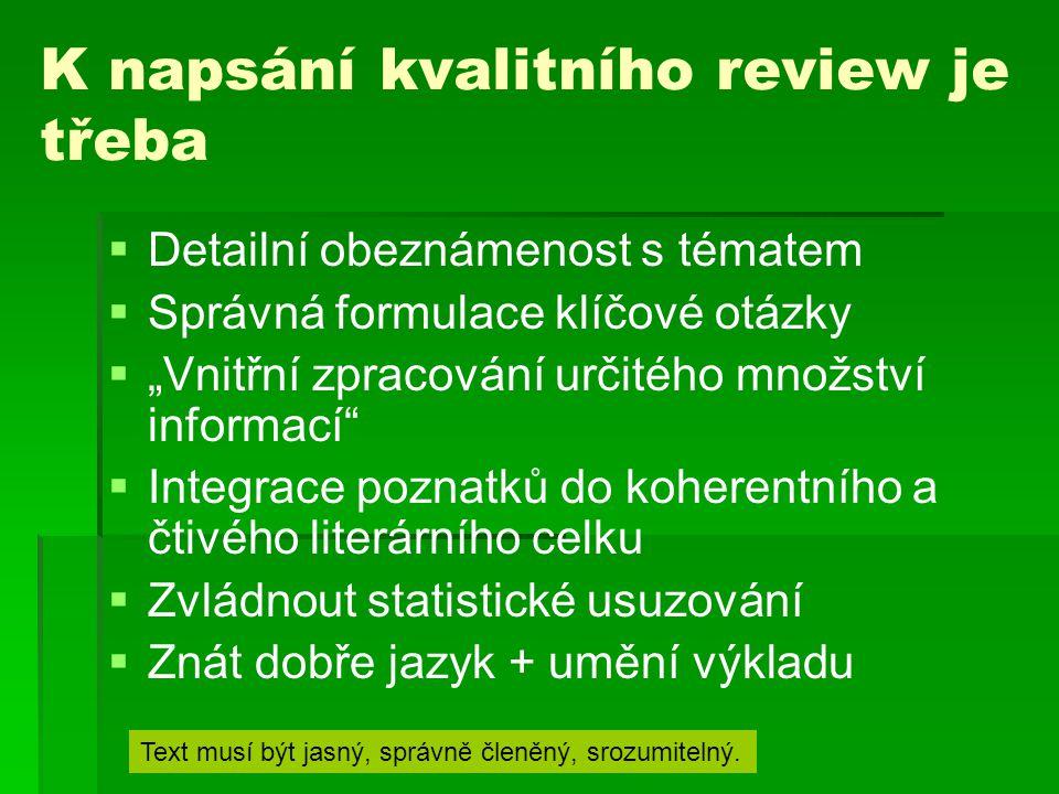 """K napsání kvalitního review je třeba   Detailní obeznámenost s tématem   Správná formulace klíčové otázky   """"Vnitřní zpracování určitého množstv"""