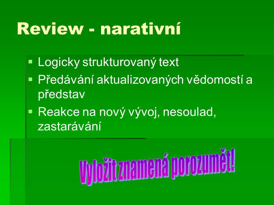 Review - narativní   Logicky strukturovaný text   Předávání aktualizovaných vědomostí a představ   Reakce na nový vývoj, nesoulad, zastarávání