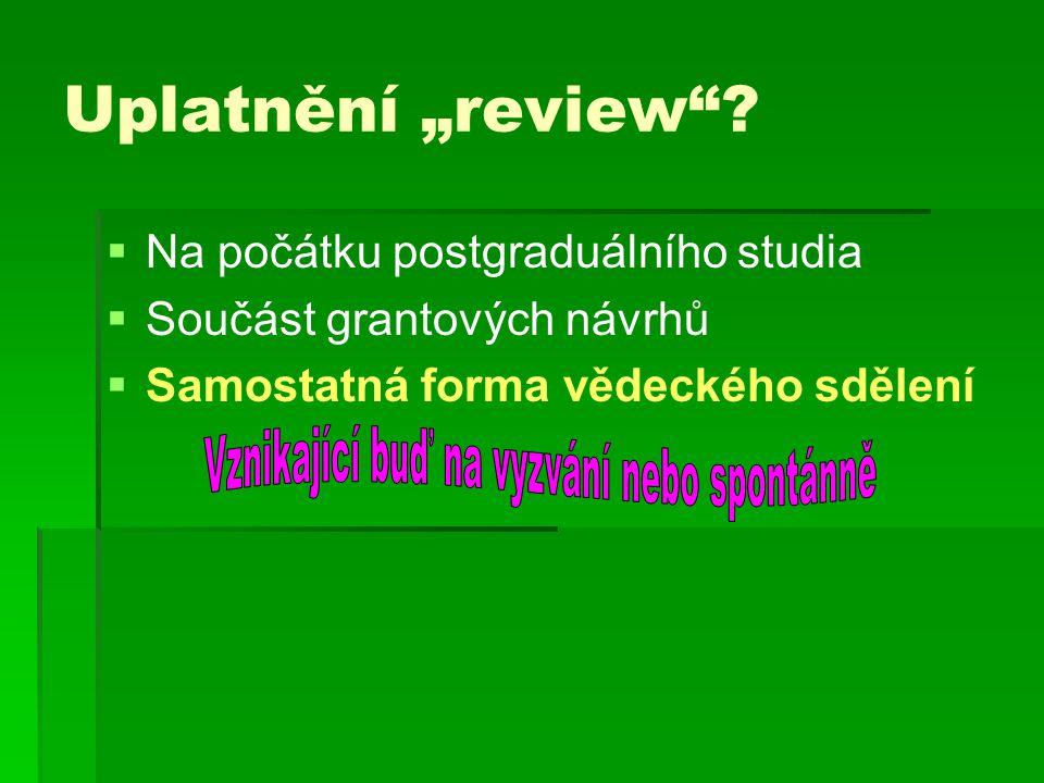 """Uplatnění """"review""""?   Na počátku postgraduálního studia   Součást grantových návrhů   Samostatná forma vědeckého sdělení"""
