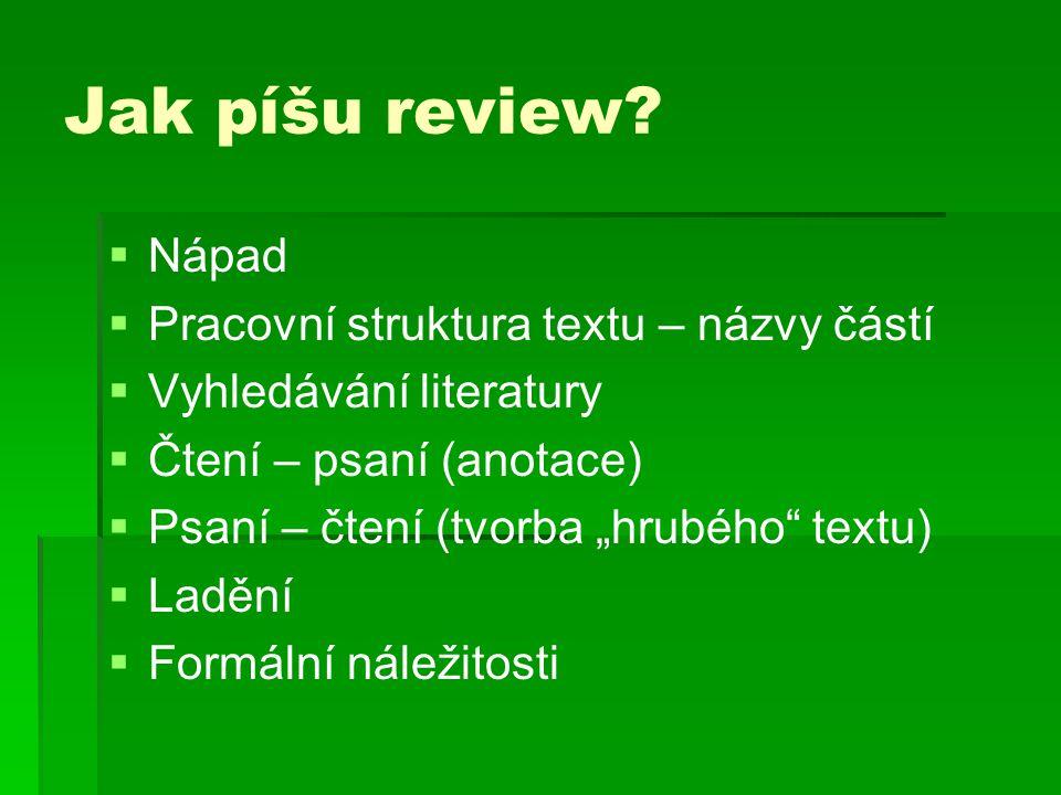 Jak píšu review?   Nápad   Pracovní struktura textu – názvy částí   Vyhledávání literatury   Čtení – psaní (anotace)   Psaní – čtení (tvorba
