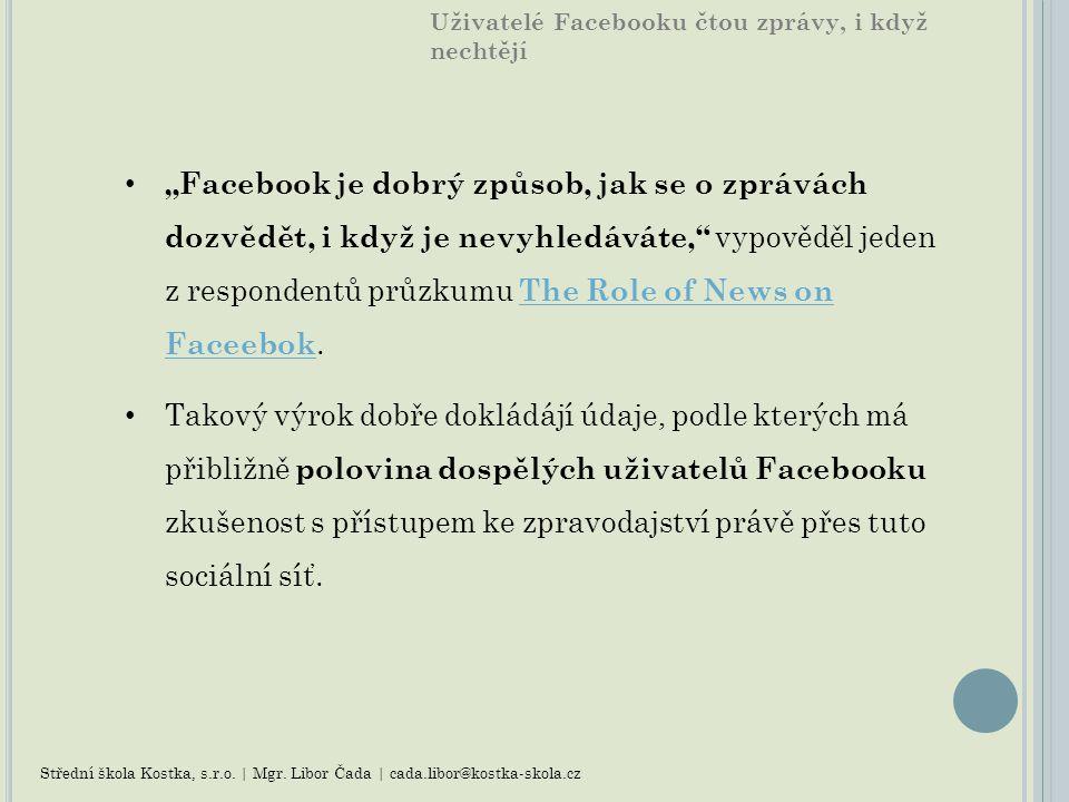 Uživatelé Facebooku čtou zprávy, i když nechtějí Facebook jako platformu pro konzumaci zpravodajství favorizuje právě možnost poměrně bohaté personalizace zobrazovaného obsahu v podobě sdílení obsahu, sledování novinek z vybraných zpravodajských vzorů a doporučování stránek přátelům.
