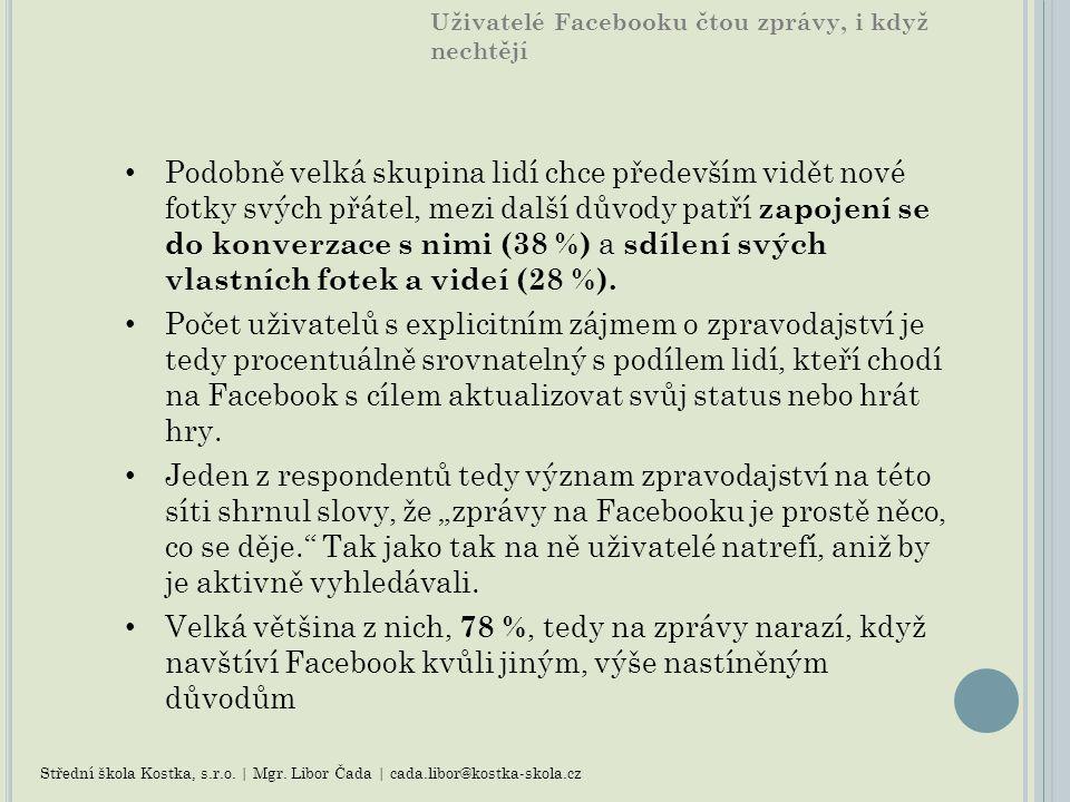 Uživatelé Facebooku čtou zprávy, i když nechtějí Podobně velká skupina lidí chce především vidět nové fotky svých přátel, mezi další důvody patří zapojení se do konverzace s nimi (38 %) a sdílení svých vlastních fotek a videí (28 %).
