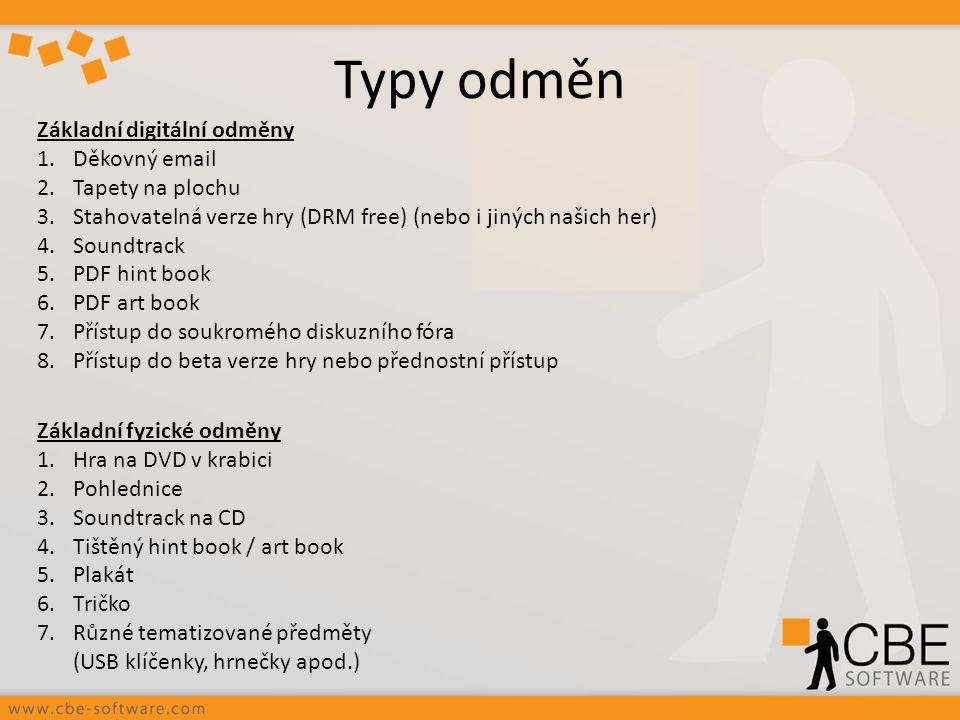 Typy odměn Základní digitální odměny 1.Děkovný email 2.Tapety na plochu 3.Stahovatelná verze hry (DRM free) (nebo i jiných našich her) 4.Soundtrack 5.