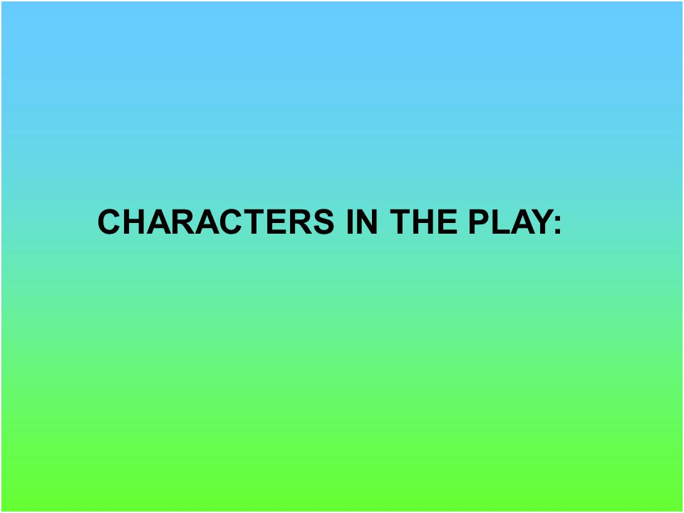 CHARACTERS IN THE PLAY: