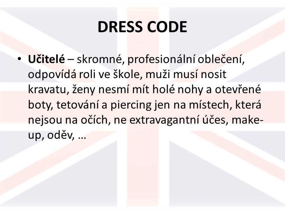 DRESS CODE Učitelé – skromné, profesionální oblečení, odpovídá roli ve škole, muži musí nosit kravatu, ženy nesmí mít holé nohy a otevřené boty, tetování a piercing jen na místech, která nejsou na očích, ne extravagantní účes, make- up, oděv, …