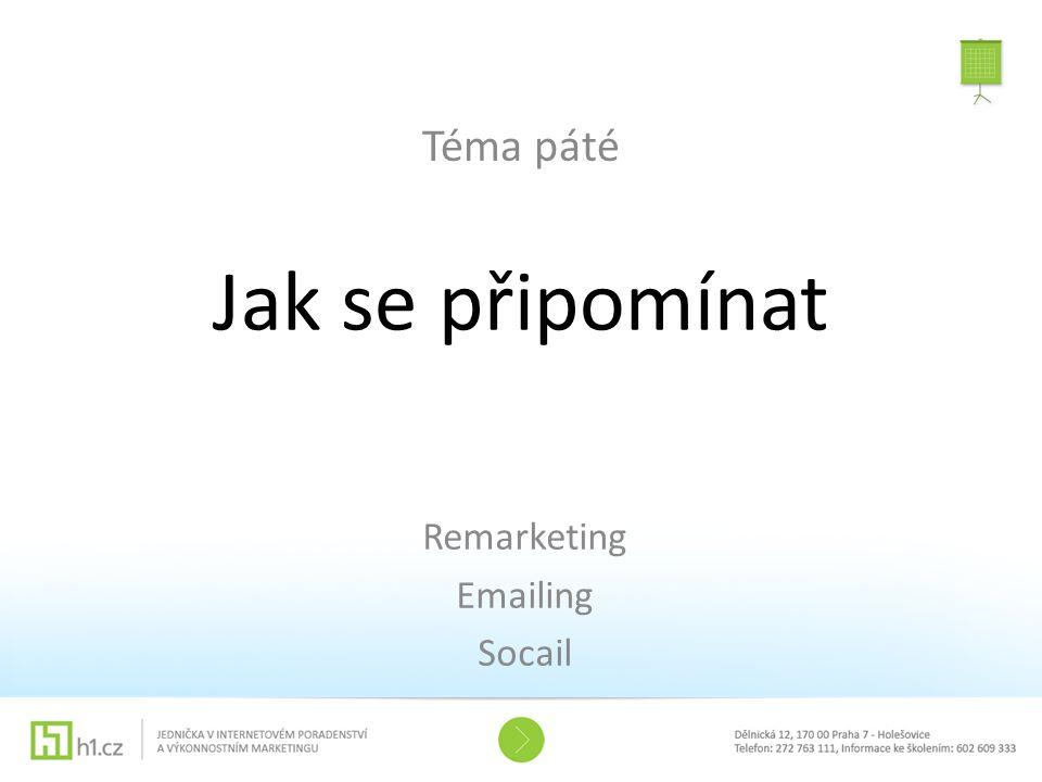 Jak se připomínat Téma páté Remarketing Emailing Socail