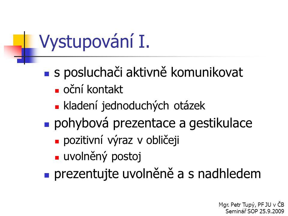 Děkuji za Vaši pozornost. A nyní… Mgr. Petr Tupý, PF JU v ČB Seminář SOP 25.9.2009