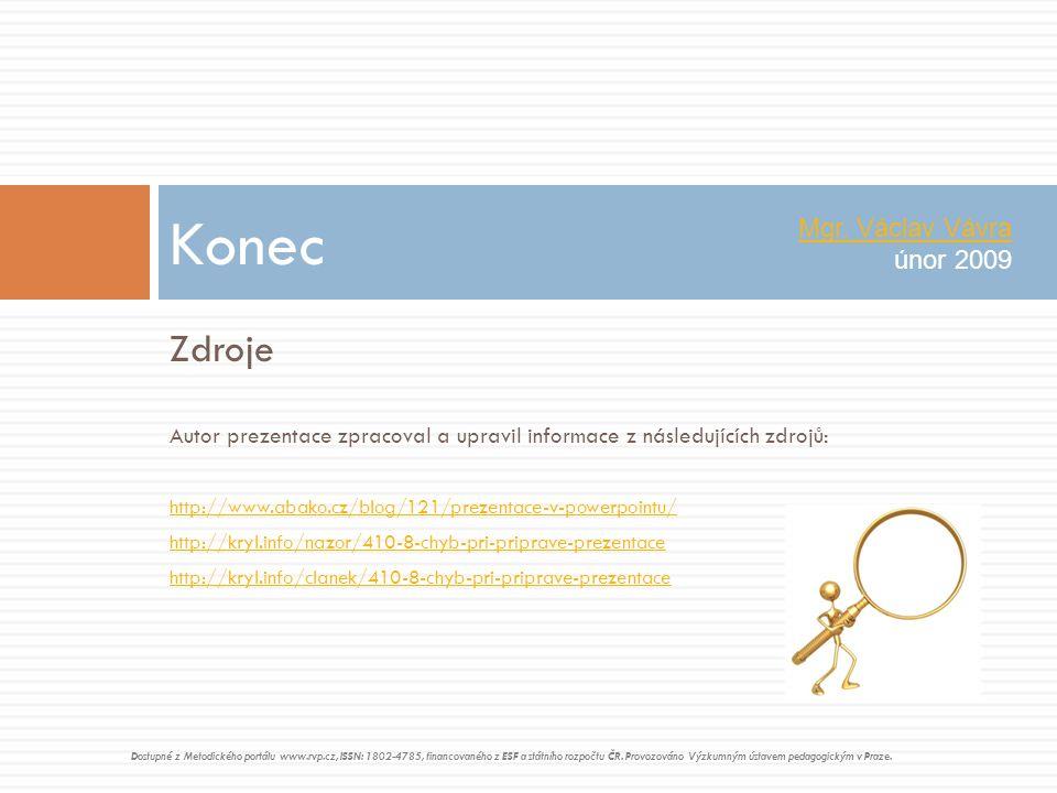 Zdroje Autor prezentace zpracoval a upravil informace z následujících zdrojů: http://www.abako.cz/blog/121/prezentace-v-powerpointu/ http://kryl.info/