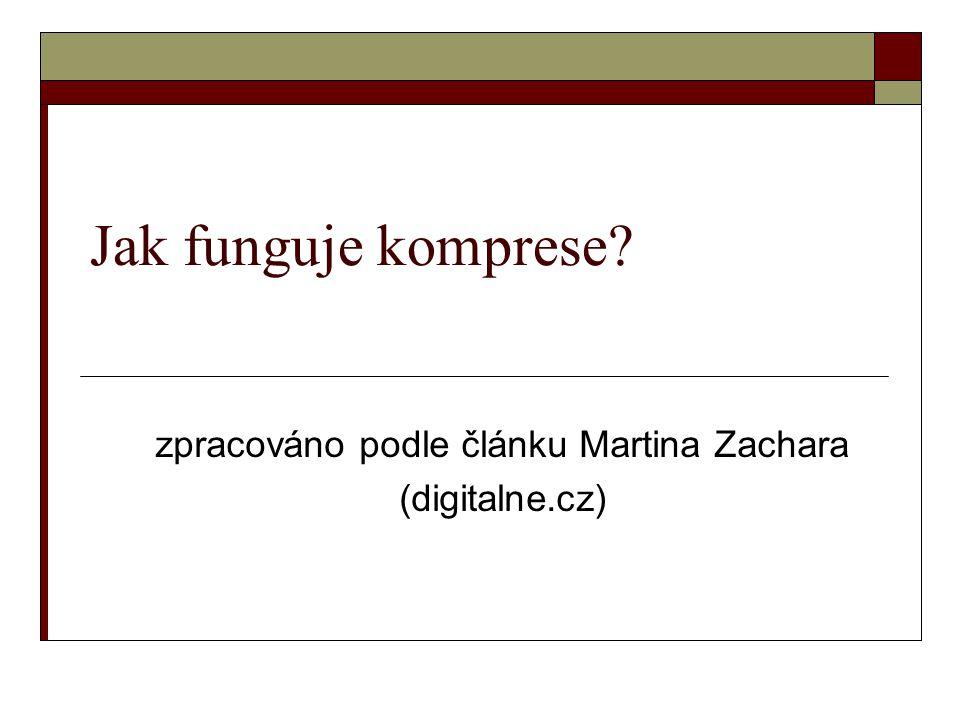 Jak funguje komprese? zpracováno podle článku Martina Zachara (digitalne.cz)