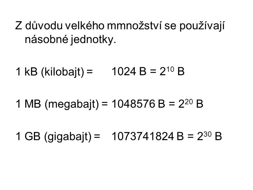 Z důvodu velkého mmnožství se používají násobné jednotky. 1 kB (kilobajt) = 1 MB (megabajt) = 1 GB (gigabajt) = 1024 B = 2 10 B 1048576 B = 2 20 B 107