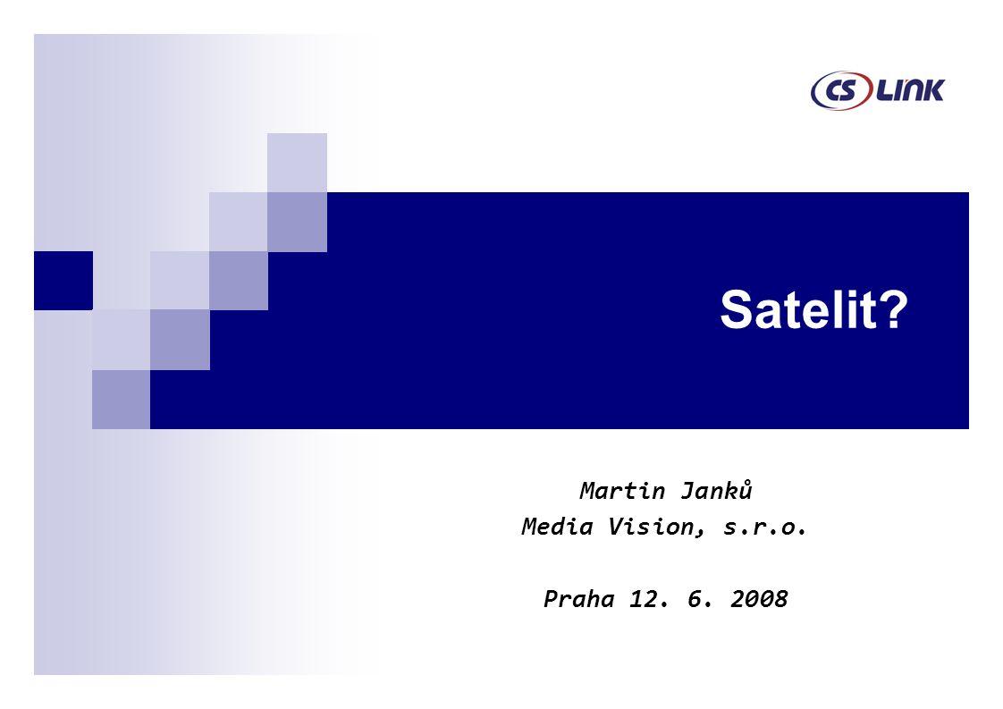 Satelit? Martin Janků Media Vision, s.r.o. Praha 12. 6. 2008