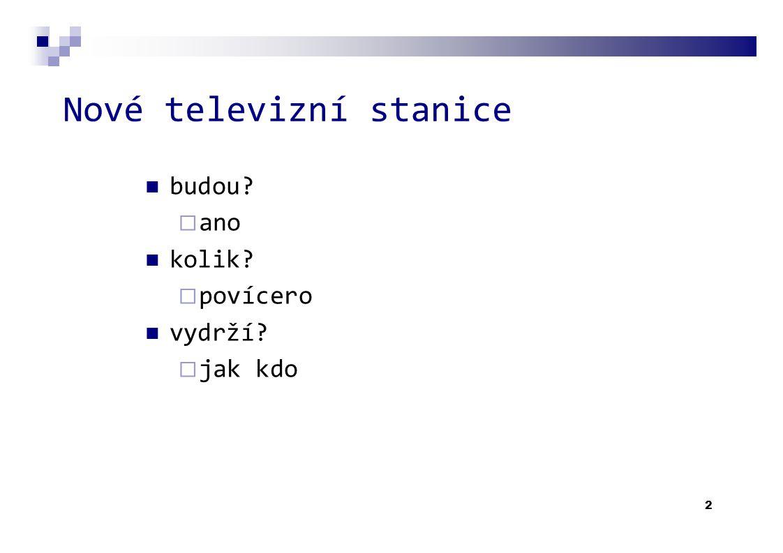 3 Jak? DVB-S (satelit)?  proč ne DVB-T  těžko říci jiné  asi ano