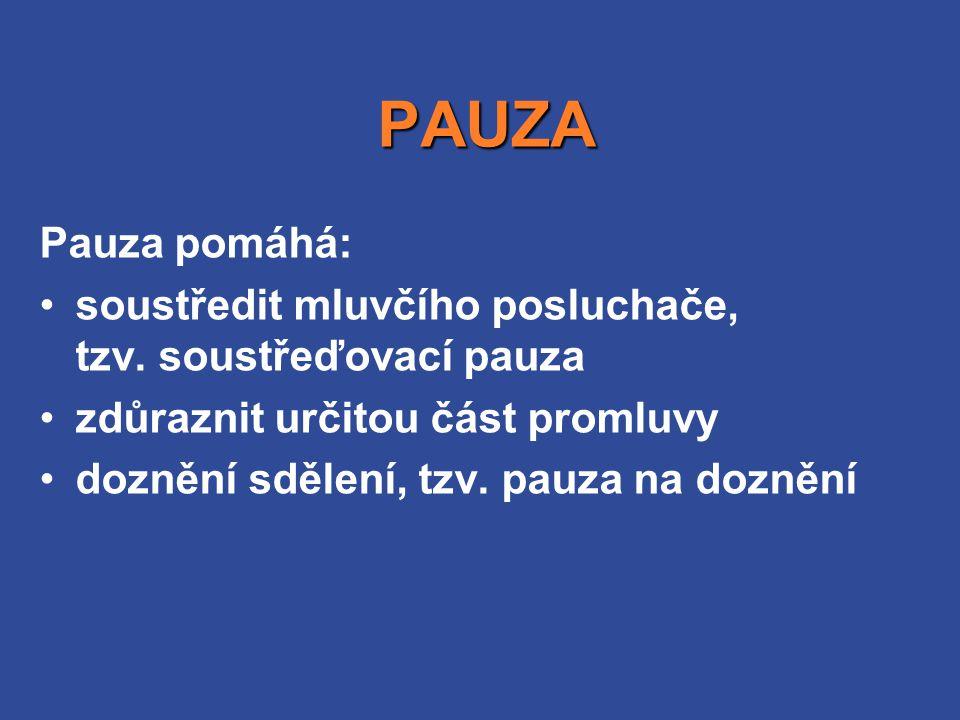 PAUZA Pauza pomáhá: soustředit mluvčího posluchače, tzv.