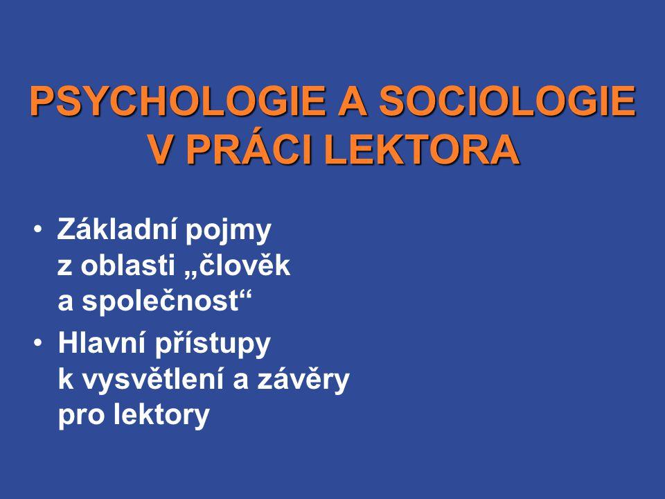 """PSYCHOLOGIE A SOCIOLOGIE V PRÁCI LEKTORA Základní pojmy z oblasti """"člověk a společnost Hlavní přístupy k vysvětlení a závěry pro lektory"""