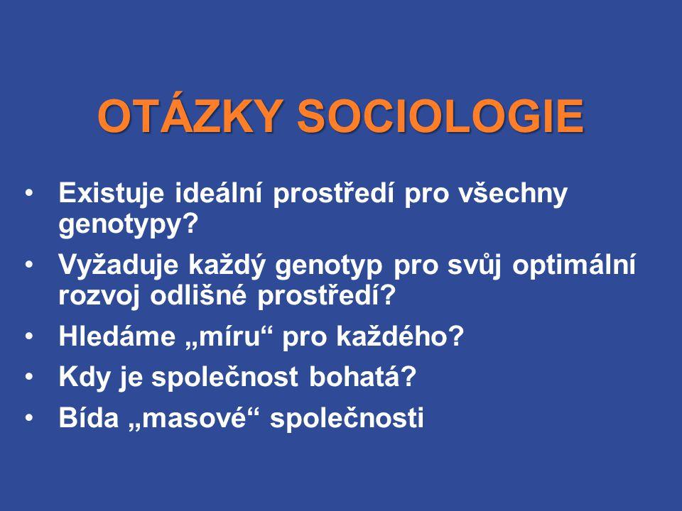 OTÁZKY SOCIOLOGIE Existuje ideální prostředí pro všechny genotypy.