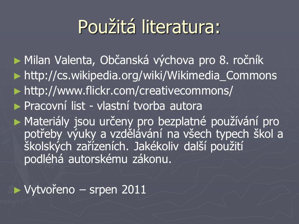 Použitá literatura: ► ► Milan Valenta, Občanská výchova pro 8. ročník ► ► http://cs.wikipedia.org/wiki/Wikimedia_Commons ► ► http://www.flickr.com/cre