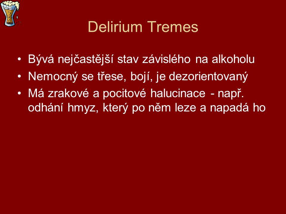 Delirium Tremes Bývá nejčastější stav závislého na alkoholu Nemocný se třese, bojí, je dezorientovaný Má zrakové a pocitové halucinace - např. odhání