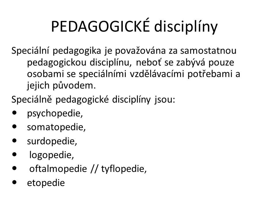 PEDAGOGICKÉ disciplíny Speciální pedagogika je považována za samostatnou pedagogickou disciplínu, neboť se zabývá pouze osobami se speciálními vzděláv