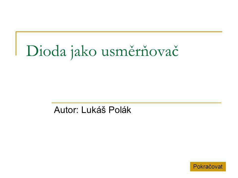 Dioda jako usměrňovač Autor: Lukáš Polák Pokračovat