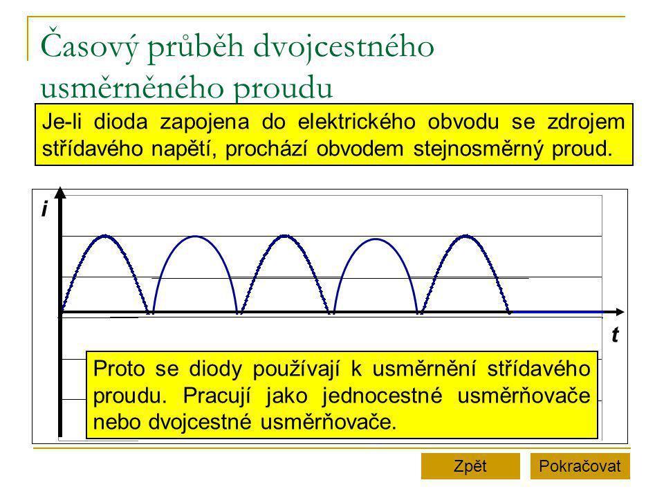 Časový průběh dvojcestného usměrněného proudu PokračovatZpět Je-li dioda zapojena do elektrického obvodu se zdrojem střídavého napětí, prochází obvode