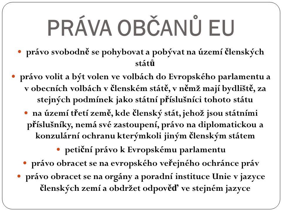 PRÁVA OBČANŮ EU právo svobodn ě se pohybovat a pobývat na území č lenských stát ů právo volit a být volen ve volbách do Evropského parlamentu a v obec