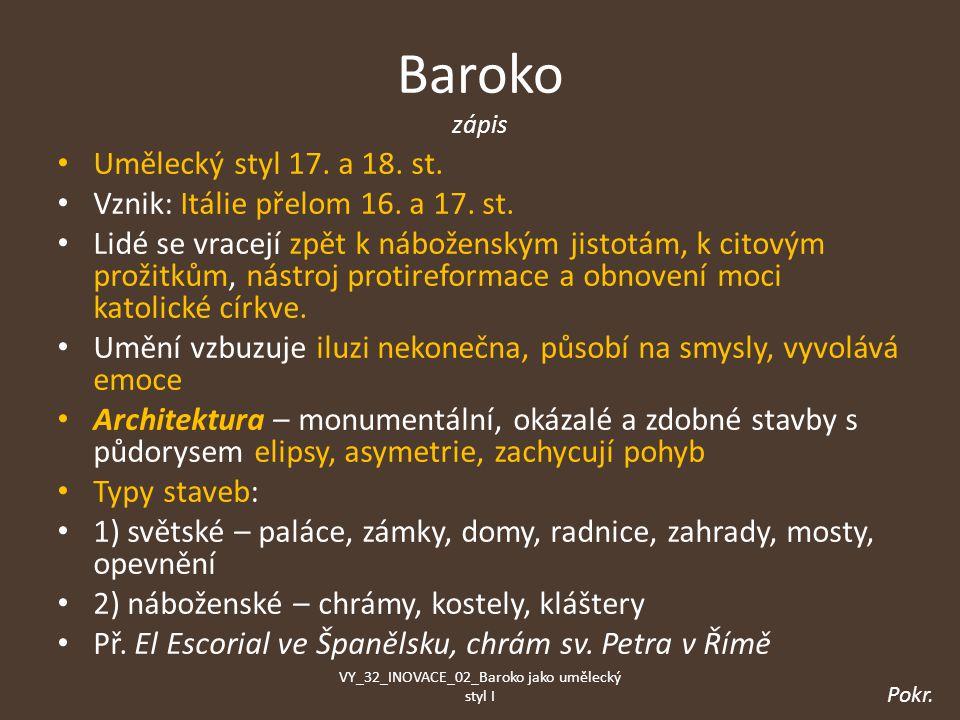 Baroko zápis Umělecký styl 17.a 18. st. Vznik: Itálie přelom 16.
