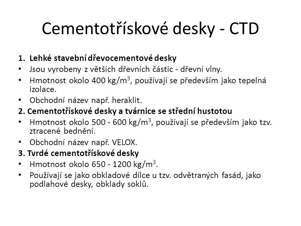 Cementotřískové desky - CTD 1. Lehké stavební dřevocementové desky Jsou vyrobeny z větších dřevních částic - dřevní vlny. Hmotnost okolo 400 kg/m 3, p