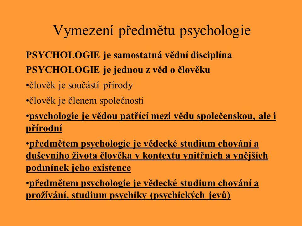 Vymezení předmětu psychologie PSYCHOLOGIE je samostatná vědní disciplína PSYCHOLOGIE je jednou z věd o člověku člověk je součástí přírody člověk je čl