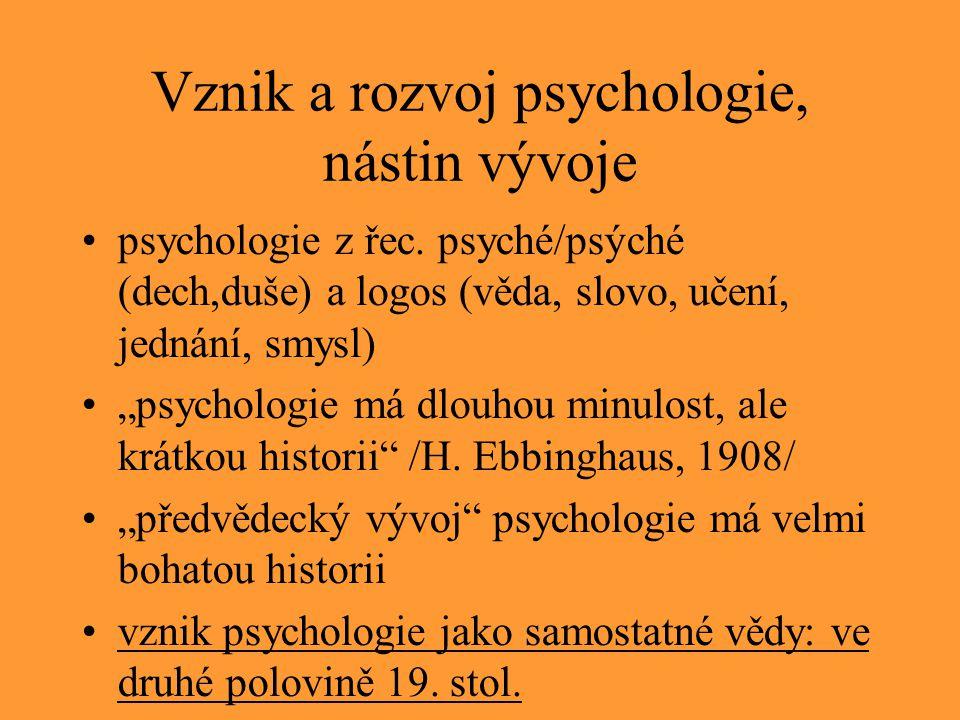 """Vznik a rozvoj psychologie, nástin vývoje psychologie z řec. psyché/psýché (dech,duše) a logos (věda, slovo, učení, jednání, smysl) """"psychologie má dl"""