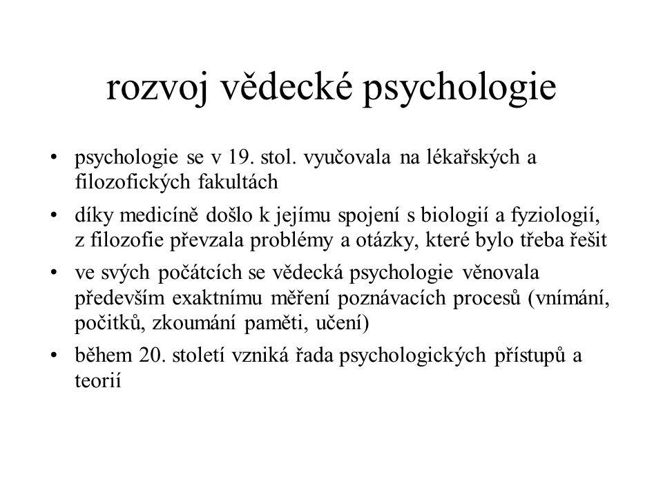 rozvoj vědecké psychologie psychologie se v 19. stol. vyučovala na lékařských a filozofických fakultách díky medicíně došlo k jejímu spojení s biologi