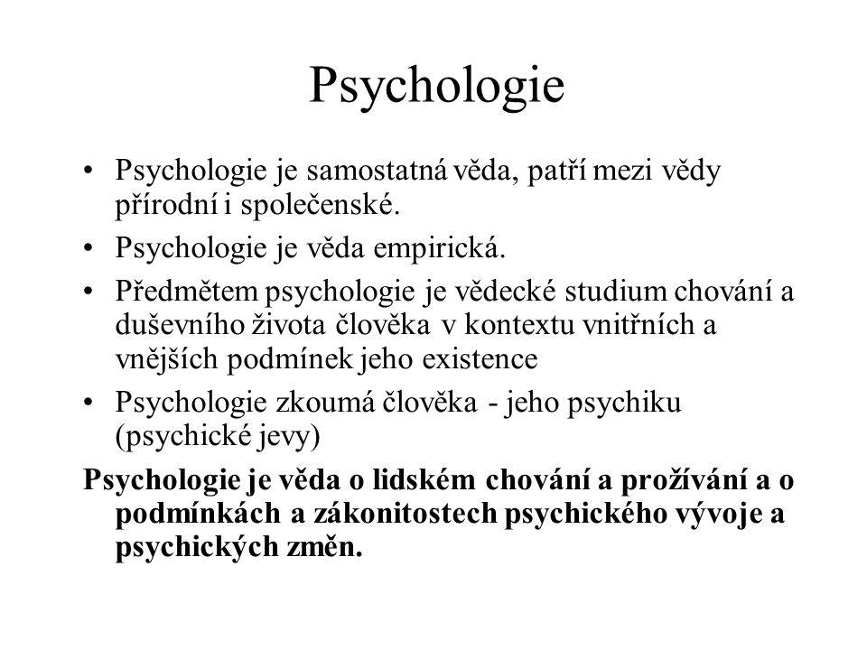 Psychologie Psychologie je samostatná věda, patří mezi vědy přírodní i společenské. Psychologie je věda empirická. Předmětem psychologie je vědecké st