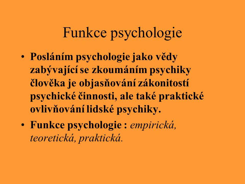 Funkce psychologie Posláním psychologie jako vědy zabývající se zkoumáním psychiky člověka je objasňování zákonitostí psychické činnosti, ale také pra