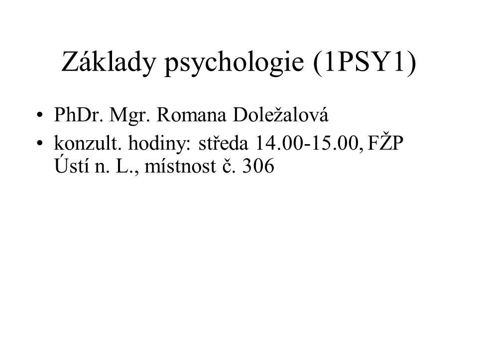 Základy psychologie (1PSY1) PhDr. Mgr. Romana Doležalová konzult. hodiny: středa 14.00-15.00, FŽP Ústí n. L., místnost č. 306