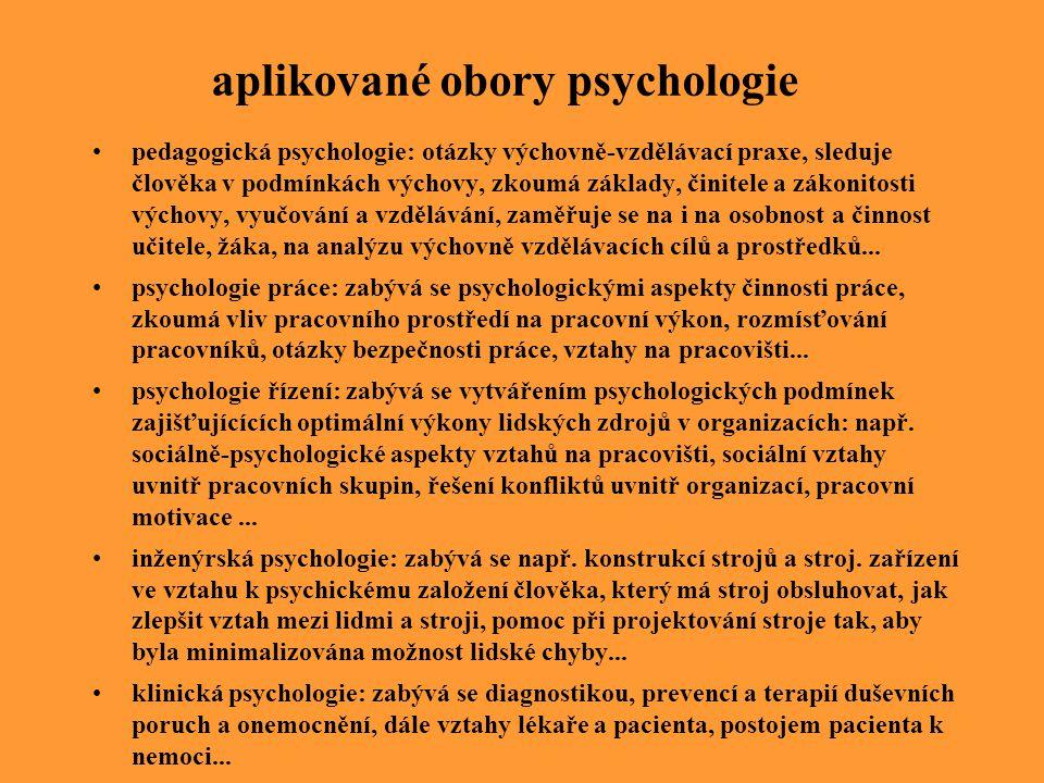 aplikované obory psychologie pedagogická psychologie: otázky výchovně-vzdělávací praxe, sleduje člověka v podmínkách výchovy, zkoumá základy, činitele